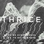 To Be Everywhere Is To Be Nowhere von Thrice (2016)