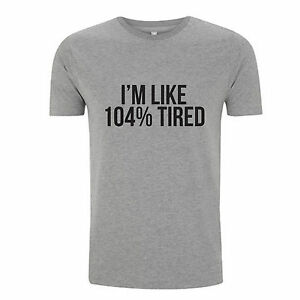 IM LIKE 104% TIRED T SHIRT - FUNNY SLOGAN T SHIRT TOP - 100 ...