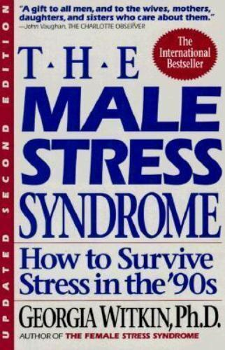 The Male Stress Syndrome : How to Survive Stress in the '90s by Georgia Witkin