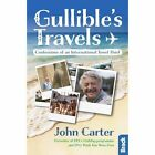 Gullible's Travels: Confessions of an International Towel Thief from the Presenter of BBC's  Holiday programme and ITV's Wish You Were Here by John Carter (Paperback, 2016)