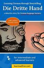 Learning German Through Storytelling: Die Dritte Hand - A Detective Story for German Language Learners (Includes Exercises): For Intermediate and Advanced Learners by Andre Klein (Paperback / softback, 2012)