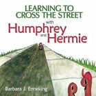 Learning to Cross The Street With Humphrey and Hermie 9781434328465 Enneking
