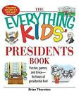 The Everything Kids' Presidents Book: Puzzles, Games, and Trivia--For Hours of Presidential Fun! by Brian Thornton (Paperback, 2007)