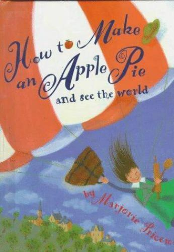 How to Make an Apple Pie and See the World by Marjorie Priceman