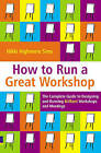 How to Run a Great Workshop: The Complete Guide to Designing and Running Brilliant Workshops and Meetings by Nikki Highmore Simms (Paperback, 2006)
