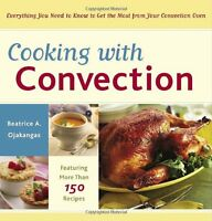 Cooking With Convection: Everything You Need To Know To Get The Most From Your C on sale