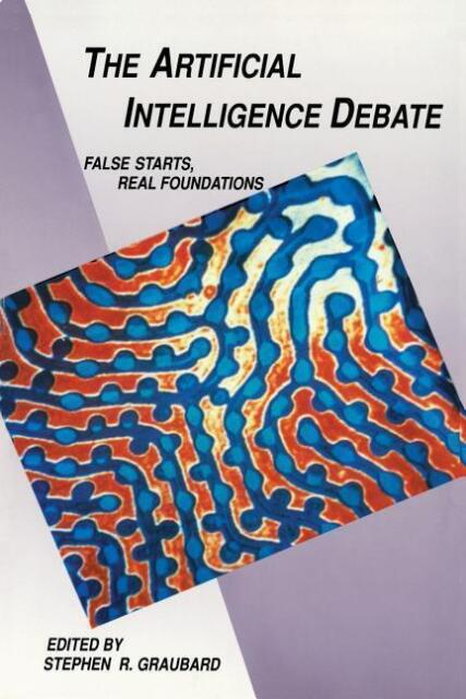 The Artificial Intelligence Debate (The MIT Press): False Starts, Real Foundatio