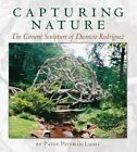 Capturing Nature: The Cement Sculpture of Dionicio Rodriguez by Patsy Pittman Light (Paperback, 2014)