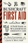 Bushcraft First Aid: A Field Guide to Wilderness Emergency Care by Dave Canterbury (Paperback, 2017)
