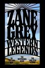 Western Legends : To the Last Man, the Mysterious Rider, the Lone Star Ranger by Zane Grey (2008, Hardcover)
