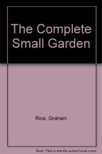 The Complete Small Garden By Graham Rice