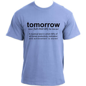 Tomorrow-Definition-Funny-Meme-T-Shirt-A-mythical-land-called-Tomorrow-T-Shirt