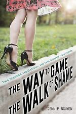 The Way to Game the Walk of Shame by Phuong Anh Nguyen and Jenn P. Nguyen...