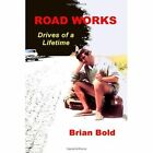 Road Works - Drives of a Lifetime 9781847530332 by Brian Bold Paperback