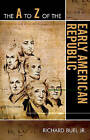 The A to Z of the Early American Republic by Richard Buel (Paperback, 2009)