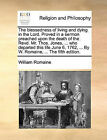 The Blessedness of Living and Dying in the Lord. Proved in a Sermon Preached Upon the Death of the Revd. Mr. Thos. Jones, ... Who Departed This Life June 6, 1762, ... by W. Romaine, ... the Fifth Edition. by William Romaine (Paperback / softback, 2010)