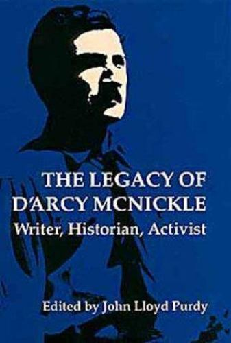 Legacy of D'Arcy McNickle : Writer, Historian, Activist by Purdy, John L.