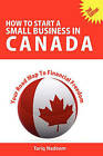How to Start A Small Business in Canada - Your Road Map To Financial Freedom by Self Help Publishers (Paperback, 2010)