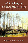45 Ways to Excellent Life by Blythe Ayne Ph D (Paperback / softback, 2008)