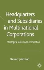 Headquarters and Subsidiaries in Multinational Corporations: Strategy, Control a