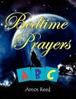 Bedtime Prayers ABC by Amos Reed 9781450076937 Paperback 2010