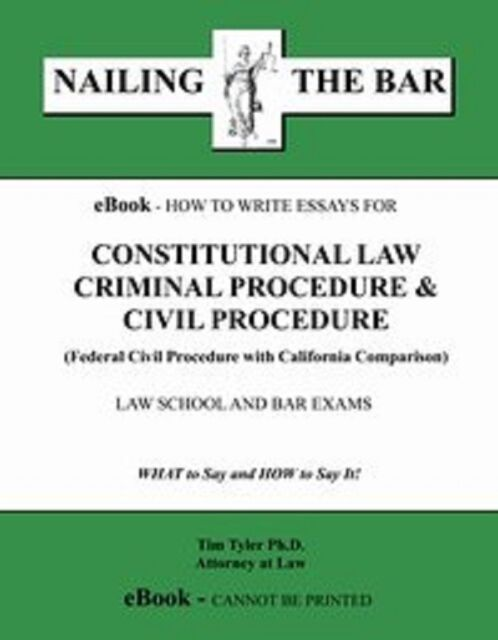 Nailing The Bar How to Write Essay for Constitutional Criminal Civil Pro