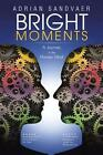 Bright Moments a Journey in The Human Mind 9781496981394 by Adrian Sandvaer
