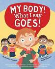 My Body! What I Say Goes!: Teach Children Body Safety, Safe/Unsafe Touch, Private Parts, Secrets/Surprises, Consent, Respect by Jayneen Sanders (Paperback, 2016)