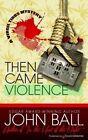 Then Came Violence by John Ball (Paperback / softback, 2014)