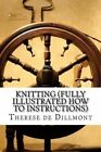 Knitting (Fully Illustrated How to Instructions) by Therese De Dillmont (Paperback / softback, 2013)