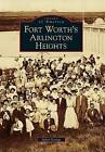 Fort Worth's Arlington Heights by Juliet George (Paperback / softback, 2010)