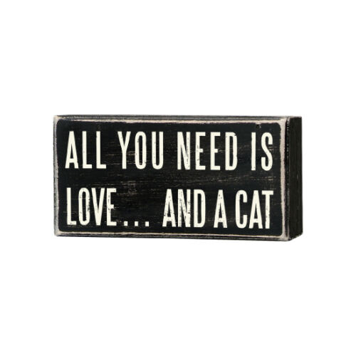 Primitives By Kathy Wooden Box Sign All You Need Is Love And A Cat