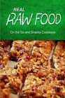 Real Raw Food - On the Go and Snacks Cookbook: Raw Diet Cookbook for the Raw Lifestyle by Real Raw Food Combo Books (Paperback / softback, 2014)