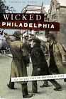 Wicked Philadelphia: Sin in the City of Brotherly Love by Thomas H Keels (Paperback / softback, 2010)