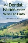 The Dentist, the Fairies and the Wise Old Birds by Christine Gibson (Hardback, 2015)