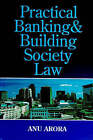 Practical Banking and Building Society Law by Anu Arora (Paperback, 1997)