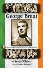 George Brent - Ireland's Gift to Hollywood and Its Leading Ladies (Hardback) by Scott O'Brien (Hardback, 2014)