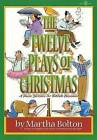 The Twelve Plays of Christmas: A Dozen Sketches for Yuletide Occasions by Martha Bolton (Paperback / softback, 1999)