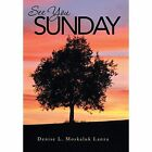 See You Sunday by Denise L Moskaluk Lanza (Hardback, 2013)
