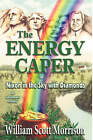 The Energy Caper, or Nixon in the Sky with Diamonds by William Scott Morrison (Paperback / softback, 2008)