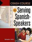 Crash Course in Serving Spanish-Speakers by Salvador Avila (Paperback, 2008)