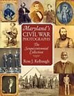 Maryland's Civil War Photographs: The Sesquicentennial Collection by Ross J. Kelbaugh (Paperback, 2012)