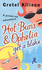 Hot Buns & Ophelia Get a Bloke: A Grown-up Adventure by Gretel Killeen (Paperback, 2000)