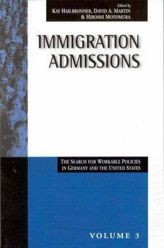 Immigration Admissions : The Search for Workable Policies in Germany and the...