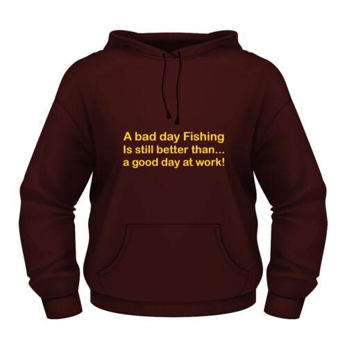 Sweat à capuche de Pêche Drôle Mauvaise Journée Pêche est meilleure que travail toutes tailles et couleurs