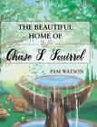The Beautiful Home of Chase S. Squirrel by Pam Watson (Hardback, 2016)
