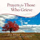 Prayers for Those Who Grieve by Jill Kelly (Hardback, 2010)