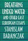 Breathing Under Water and Other East European Essays by Stanislaw Baranczak (Hardback, 1990)