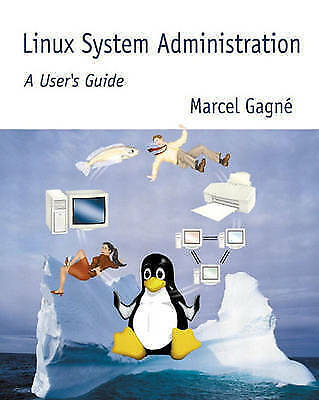 (Good)-Linux System Administration: A User's Guide (Paperback)-Gagné, Marcel-020