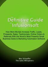 The Definitive Guide to Infusionsoft : How Mere Mortals Are Growing with the World's Most Powerful Small Business Marketing Automation Software (Trade Paper)